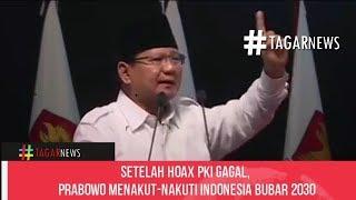 Setelah Hoax P K1 Gagal, Prabowo Menakutnakuti Indonesia Bubar 2030