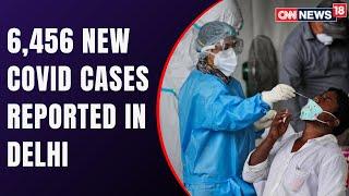 Delhi Registers 6,456 New COVID-19 Cases, 262 More Deaths | COVID India | CNN News18