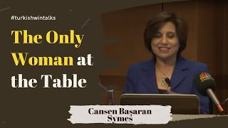 Cansen Başaran Symes | The Only Woman at the Table