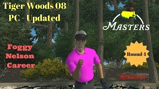 Tiger Woods PGA Tour 08  Updated - Foggy Nelson Career Ep 37 The Masters  Rd 4 / S1