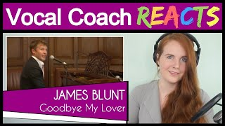 Vocal Coach reacts to James Blunt - Goodbye My Lover (Live)