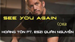 See You Again (Vietnamese Version) | Hoàng Tôn x Eszi Quân Nguyễn