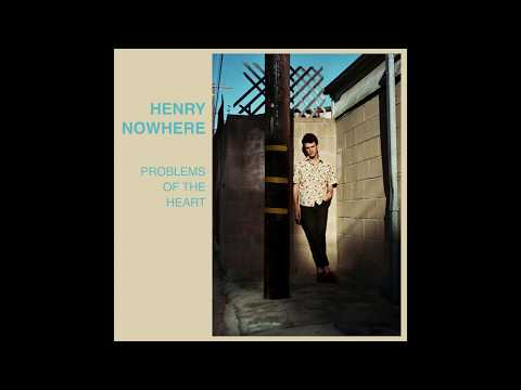 Henry Nowhere - Problems Of The Heart