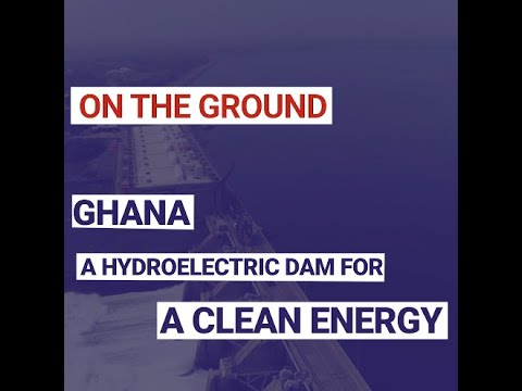 Ghana: A hydroelectric dam for a clean energy