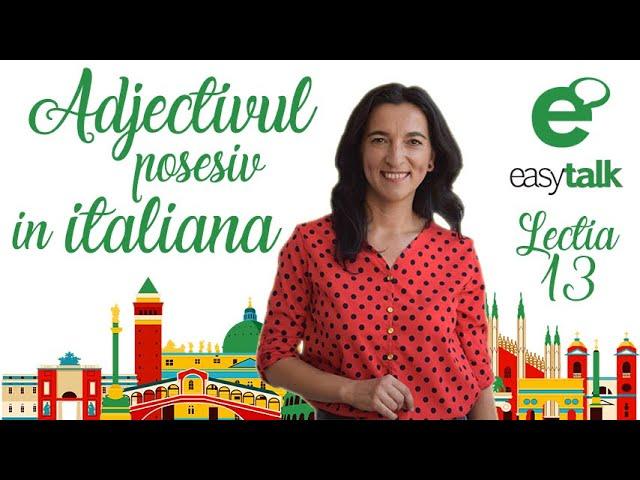 ADJECTIVUL POSESIV | Limba italiana | Lectia 13 (gramatica)