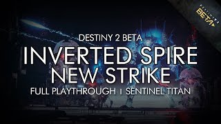 Destiny 2 Beta - The Inverted Spire Strike On Sentinel Titan (First Playthrough Of New Strike)