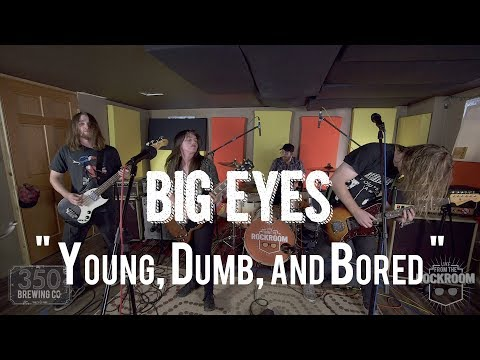 """Big Eyes - """"Young, Dumb, And Bored"""" Live! From The Rock Room"""