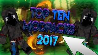 Minecraft: Top Ten Modpacks of 2017! (CURRENT) (IMO)
