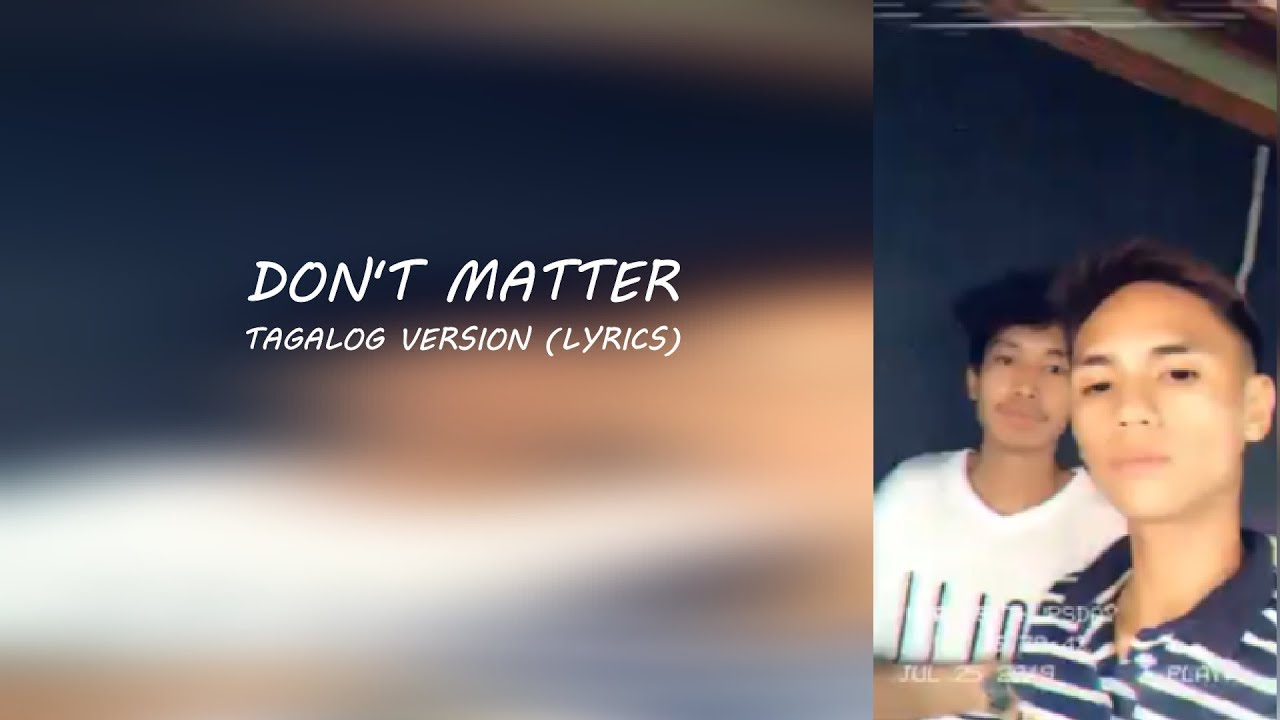 Dont Matter Cover Tagalog Version Lyrics Kian Shane Cruz Roque