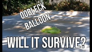 Will the Oobleck Balloon survive?