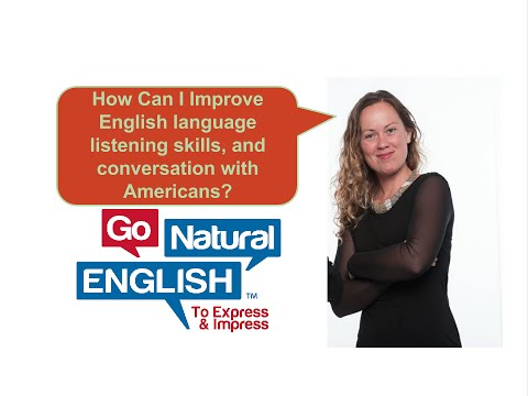 How Can I Improve English language listening skills, and conversation with Americans?