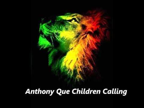 Anthony Que Children Calling September 2012 Roots Reggae Ragga