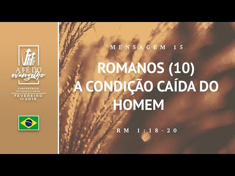 Mensagem 15 - Romanos (10) - A condição caída do homem