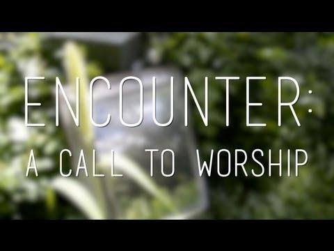 Encounter: A Call To Worship