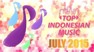 TOP INDONESIAN SONGS FOR PERIODE 01 - 31 JULY 2015 (DIFFERENT SONGS EVERY MONTH)