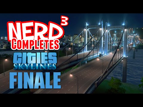 Nerd³ Completes... Cities: Skylines - Finale
