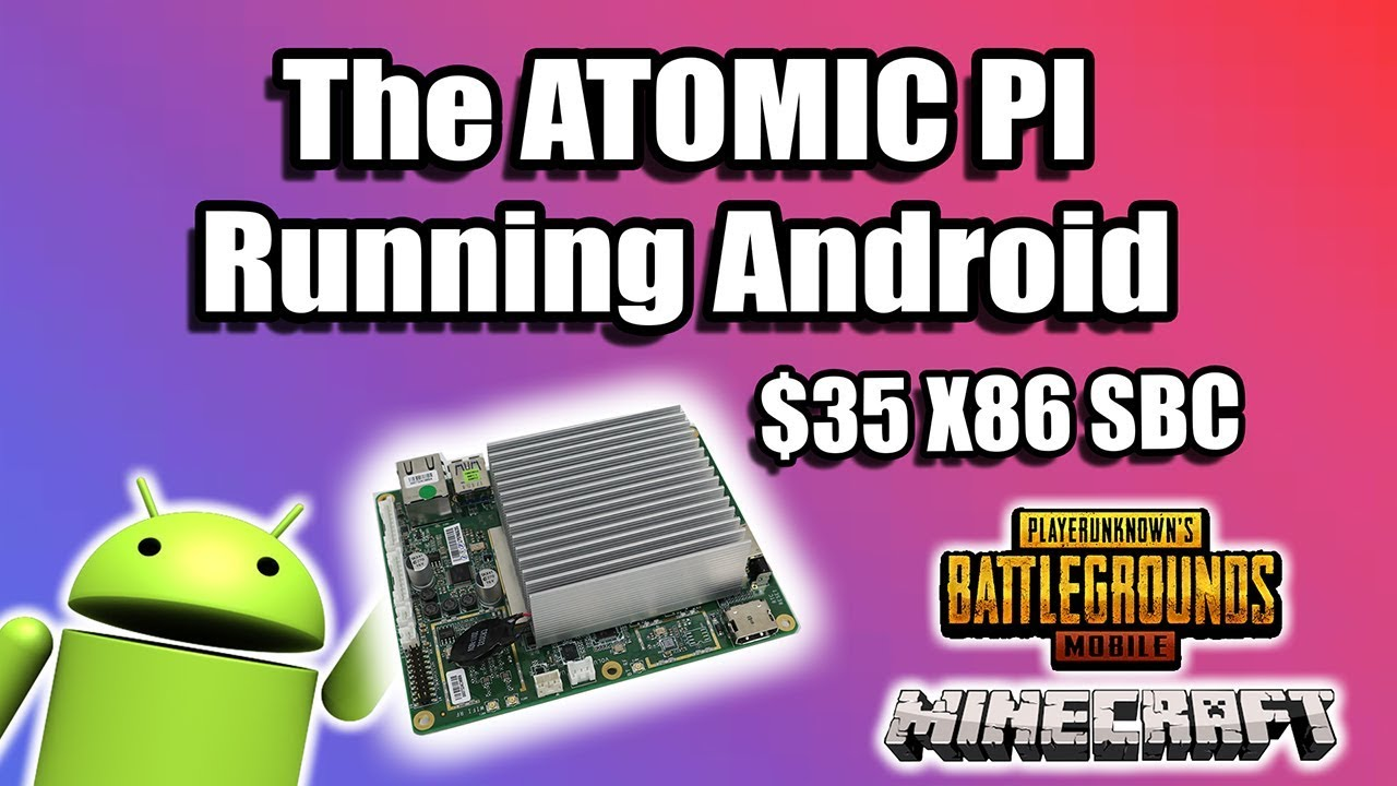 The ATOMIC Pi Android x86 Test $35 X86 SBC