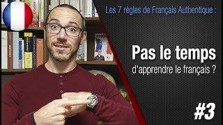 """Règle 3 """"Pas le temps d'apprendre ? La solution"""" - Apprendre le français avec Français Authentique"""