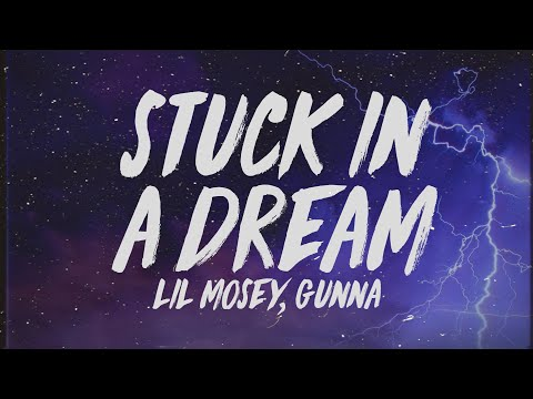 Lil Mosey - Stuck In A Dream (Lyrics) ft. Gunna