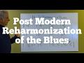 Post Modern Reharmonization of the Blues