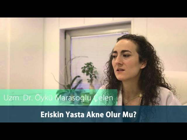 Dr. Öykü Maraşoğlu Çelen - Erişkin Aknesi / Erişkin Yaşta Akne Olur Mu ?