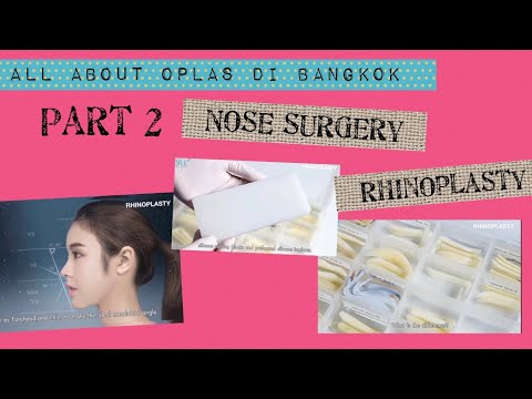 ALL ABOUT OPLAS DI BANGKOK  Part 2 :  All About Nose Surgery/ Rhinoplasty