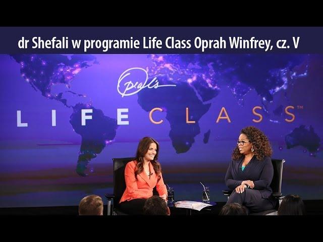 dr Shefali Tsabary gościem Life Class, Oprah Winfrey. cz. V