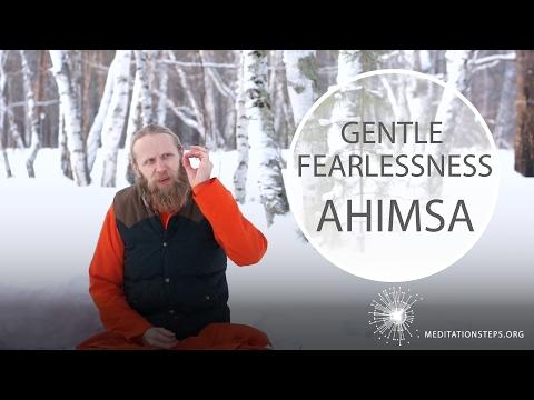 Gentle Fearlessness.  Ahimsa