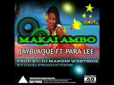 Makai Ambo (Fresh 2017) - JayBlaque ft. ParaLee (Prod. DJ Manzin)