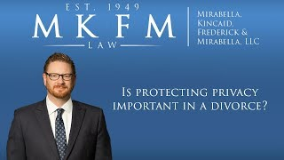 Mirabella, Kincaid, Frederick & Mirabella, LLC Video - Is Protecting Privacy Important in a Divorce?