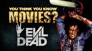 Evil Dead - You Think You Know Movies?