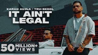 KARAN AUJLA : IT AIN'T LEGAL | Gurlej Akhtar | Tru-Skool | Rupan Bal | Latest Punjabi Songs 2021