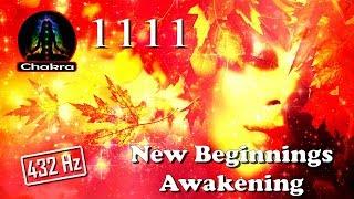 1111 - New Beginnings/Fresh Start/Self-Actualization/Awakening of Consciousness