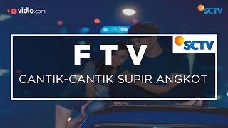 Video FTV SCTV - Cantik-Cantik Supir Angkot download MP3, 3GP, MP4, WEBM, AVI, FLV Agustus 2018