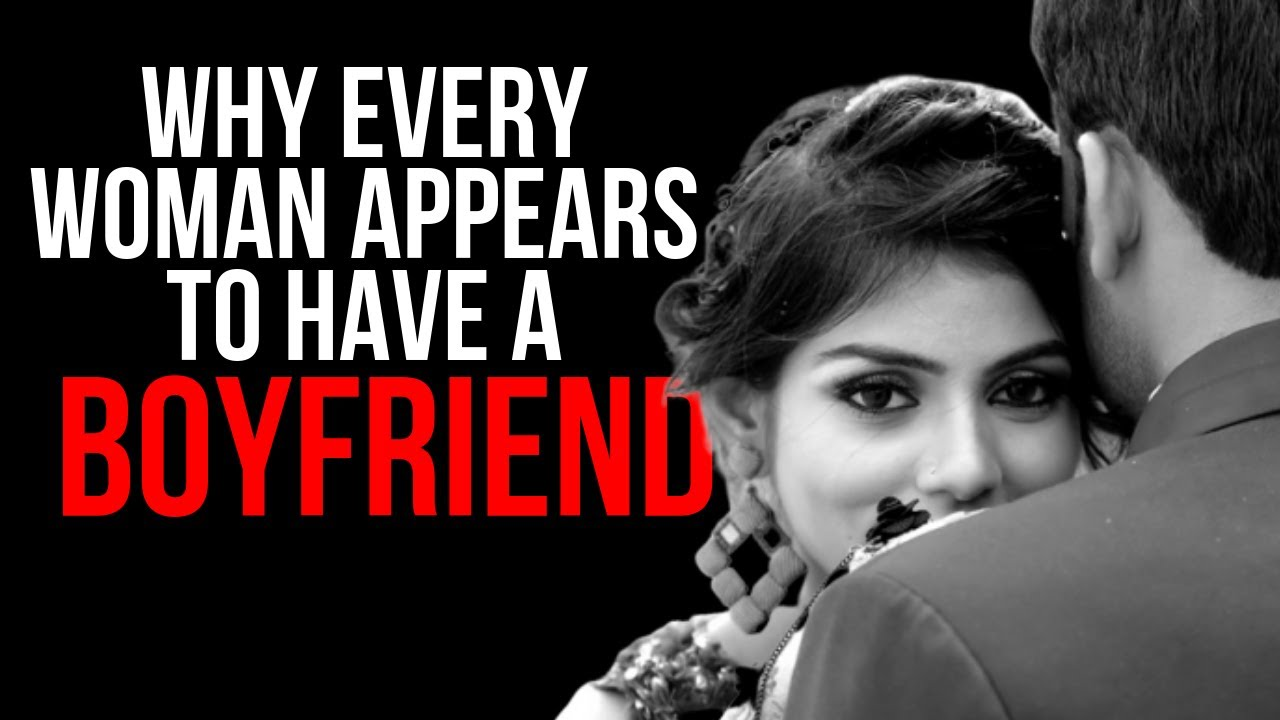 Why Most Women APPEAR To All Have Boyfriends