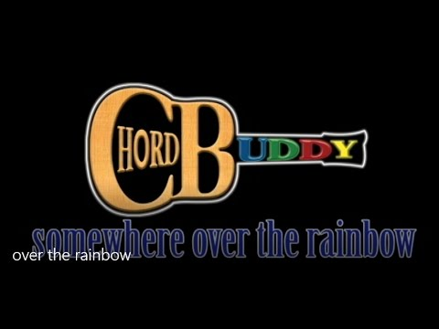 Somewhere Over The Rainbow With ChordBuddy