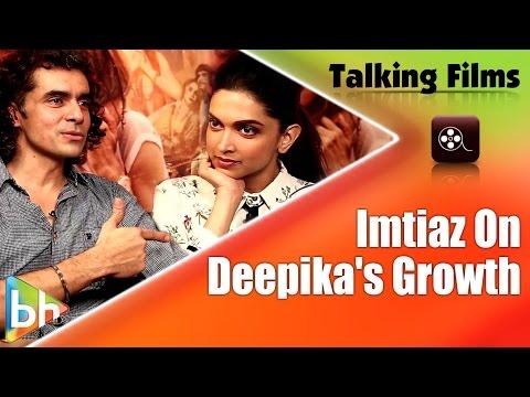 Imtiaz Ali Talks About Deepika Padukone's Tremendous Growth As An Actor