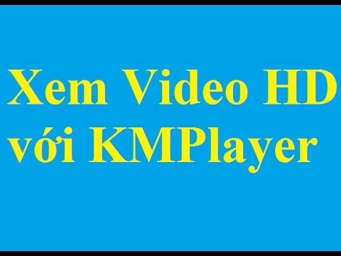 Cài đặt và sử dụng KMPlayer xem Video chất lượng cao HD - Taimienphi.vn