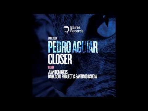 Pedro Aguiar - Closer Juan Deminicis Deep Remix