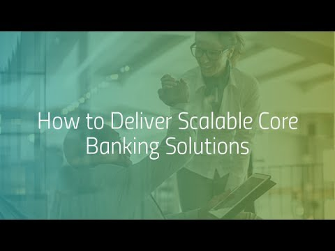 Digital Transformation: How to Deliver Scalable Core Banking Solutions