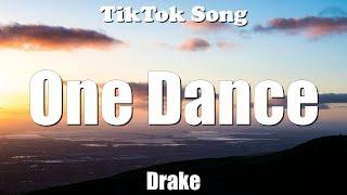 One Dance-Drake (feat. Wizkid & Kyla) (Tiktok Dance) (Lyrics) - TikTok Song