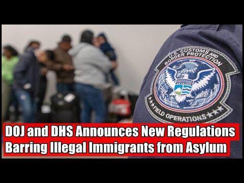 DOJ And DHS Announces New Regulations Barring Illegal Immigrants From Asylum