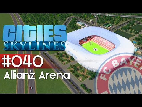 CITIES SKYLINES Deutsch - #040 FC Bayern München - Allianz Arena | Cities Skylines