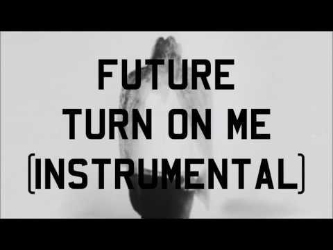 Future - Turn On Me (Instrumental)