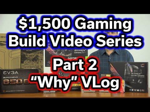 """$1,500 Build - i7-7700k - Part 2 - """"Why"""" VLog"""