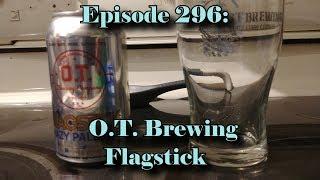 Booze Reviews - Ep. 296 - O.T. Brewing - Flagstick