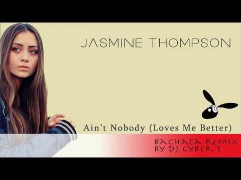 Ain't Nobody (Love Me Better) - Jasmine Thompson (DJ Cyber T Bachata Remix)