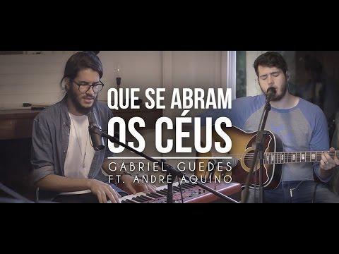 Que se Abram os Céus | Gabriel Guedes Ft. André Aquino