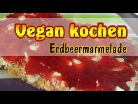 rezept erdbeermarmelade selber machen vegan kochen ohne soja youtube. Black Bedroom Furniture Sets. Home Design Ideas