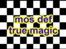 watch he video of Mos def - true magic